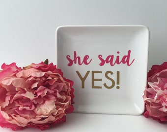 Ring Dish*She Said Yes Jewelry Dish* Engagement Gift* Ring Holder*Bridal Shower Gift