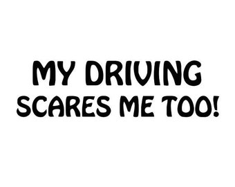 My Driving Scares Me Too Decal (#059)