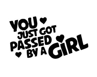 You Just Got Passed by a Girl Decal (Choose Size and Color) 095
