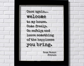 Bram Stoker - Dracula - Once again welcome to my house. Come freely. Go safely; and leave something of the happiness you bring Housewarming