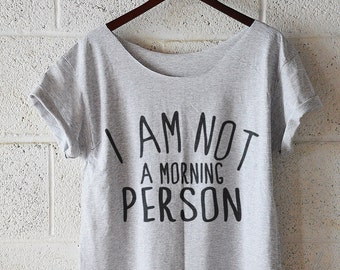 I am not a morning person , Hipster Tshirt, Hipster Shirt, Off Shoulder Shirt, Slouchy Shirt, women tshirt, graphic tee, funny tshirt S-XXL