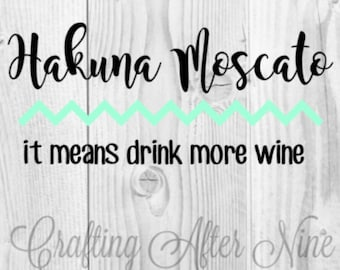 Hakuna Moscato It Means Drink Wine SVG, Hakuna Moscato SVG, Wine SVG, Wine Cut File. Girls Night, Wino, Silhouette, Commercial Use