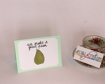 We make a great pear, greeting card, Valentine