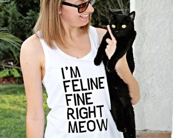 Cat Shirt, Feline Shirt, I'm Feline Fine Right Meow, Cat Lovers, Christmas Present