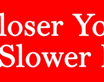 The Closer You Get Vinyl Sticker