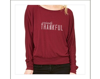 Seriously Thankful - Shirt for Women - Perfect for THANKSGIVING!