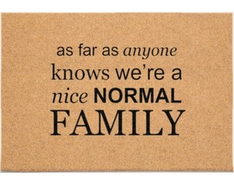 D89653 - 24 x 36 DuraCoir Funny Mat - As far as anyone knows we're a nice normal family
