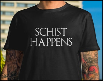 Geology Schist Happens Shirt  Gift For Geologist Funny Gift For Geologist