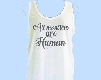 Women's tank tops All monsters are human tank top size S M L XL sleeveless shirt -cute tank tops -Quote Tee