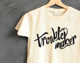 Trouble Maker 100% Organic Cotton T-Shirt, Gift for Friend, Gift for Girlfriend, Trendy shirt, Vegan gift, Organic Clothing, graphic tee