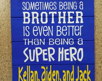 Personalized Sometimes Being a Brother Is Better Than Being a Super Hero Sign