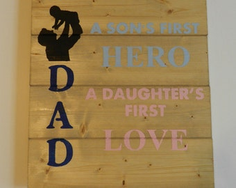 Dad – A Son's First Hero, A Daughter's First Love  Wood Sign