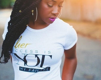 Her Success Is Not My Failure - T-Shirt