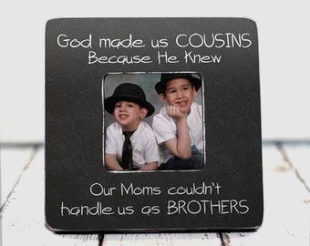 cousin picture frame cousin gift big cousin gifts for cousin god made us cousins because he knew our mom couldnt handle us as brothers tpfs