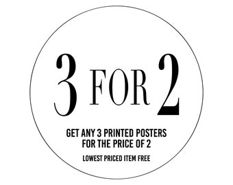 Special offer: 3 for 2. Get any 3 PRINTED POSTERS for the price of 2. Lowest priced item free.