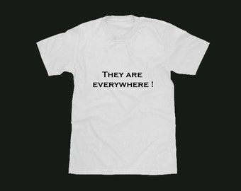 They are everywhere T-Shirt