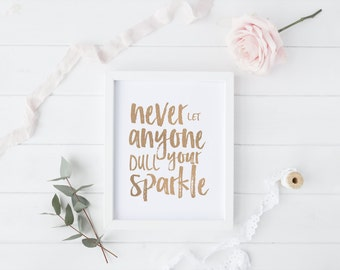 Never let anyone dull your sparkle - Foil Print - Typography - Handmade - Prints279