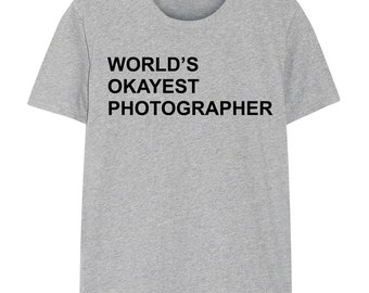 Photographer shirt, Photography, Photographer gift, World's Okayest Photographer T-shirt - 135