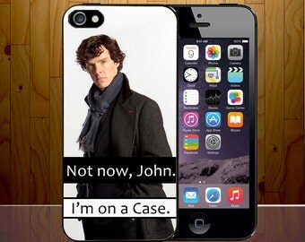 Not Now John I Am On A Case Sherlock Holmes Detective Funny Hard Plastic Phone Cover Z468