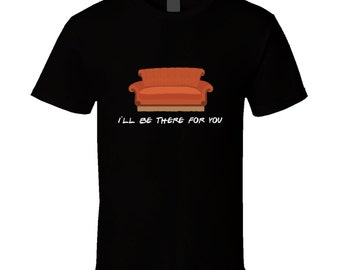 I'll Be There For You- Friends Theme Song Tshirt
