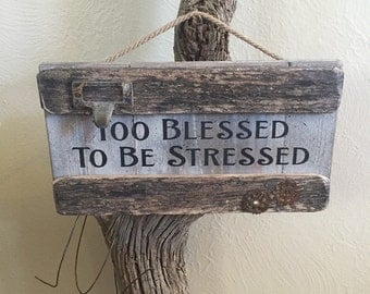 Primitive Too Blessed to Be Stressed Weathered Wood Sign