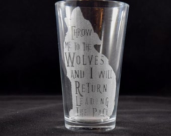 Throw me to the Wolves...  Laser Etched 16oz. Pint Glass