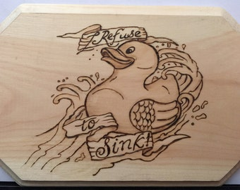 "I Refuse to Sink - Rubber Ducky wood burning art - Pyrography 9.5"" x 6.5"""