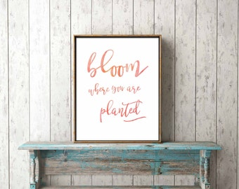 Digital Print - bloom where you are planted - printable, gift, wall art, home decor, inspirational, motivational, teen, girl