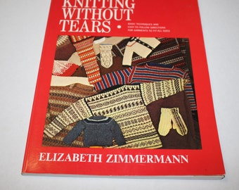 Knitting Without Tears by Elizabeth Zimmermann 1971 - Basic Techniques for Knitting Garments of All Sizes - German and Scandinavian Knitting