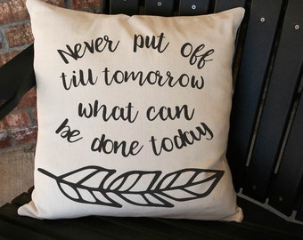"16"" or 18"" Never Put Off Till Tomorrow What Can Be Done Today Decorative Pillow Cover"