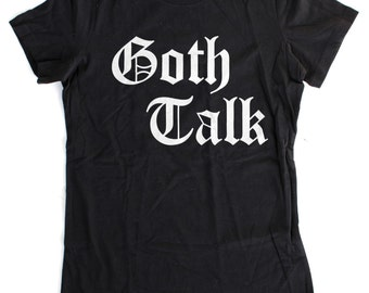 Goth Talk WOMENS T-Shirt  -  S M L XL  - Available in black and white shirt colors