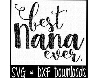 Best Nana Ever Cutting File - DXF & SVG Files - Silhouette Cameo, Cricut