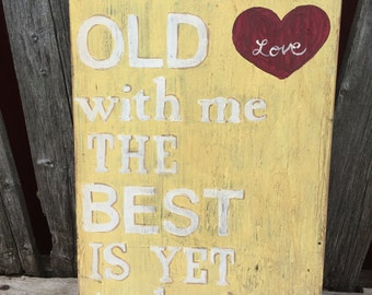 Grow Old With Me, The Best Is Yet to Be - Hand Painted Sign