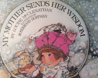 My Mother Sends Her Wisdom by Louise McClenathan  Illustrated by Rosekrans Hoffman