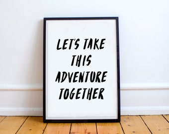 Let's Take This Adventure Together // Print // Wall Art // Adventure