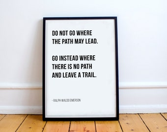 Do Not Go Where The Path May Lead. Go Instead Where There Is No Path And Leave A Trail - Ralph Waldo Emerson - Letter Board Quote - Print