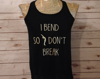 I Bend So I Don't Break - Yoga Workout Shirt