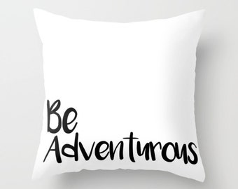 Be Adventurous decorative pillow cover - black and white cushion cover - modern typography pillow