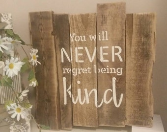 You will never regret being Kind~ Reclaimed wood sign