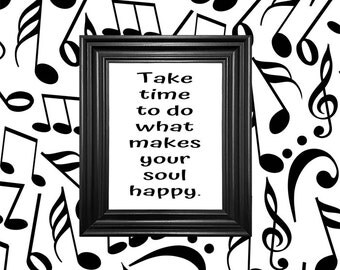 Take Time To Do What Makes Your Soul Happy - Love Quote - Digital Download - Printable Art