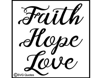 Faith Hope Love Quote - SVG Cutting File For Cricut Explore & More. Instant Download. Personal and Commercial Use. Vinyl. Printable.