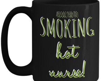 Nurse mug - addicted to smoking hot nurse - Great gift for nurses