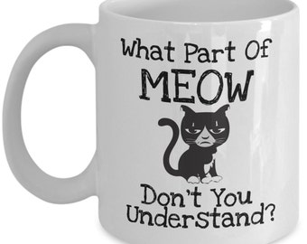Funny Cat Mugs - What Part Of Meow - Ideal Cat Lover Gifts