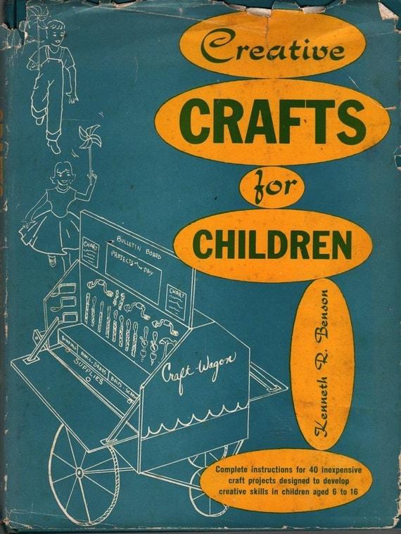 Creative Crafts for Children - Kenneth R. Benson - Evelyn H. Benson - 1959 - Vintage Kids Book