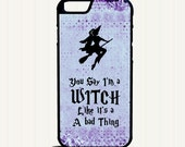 Purple You Say I'm a Witch Like It's a Bad Thing Phone Case for iphone 5 5s iphone 5c iphone 4  4s samsung galaxy s3 s4 s5 s6 iphone 6 6s