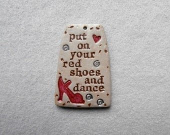 Whimsical Message Pendant/Saying Pendant in Polymer Clay - Put on Your Red Shoes and Dance