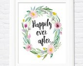 Instant Download! Happily Ever After Watercolor Floral Wreath Print (4x6, 5x7, 8x10, 11x14) Spring Summer Wedding, Flowers, Reception
