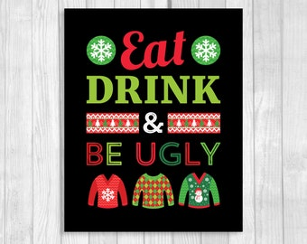 SALE Printable Eat Drink & Be Ugly 8x10 Christmas Ugly Sweater Party Sign - Perfect for Your Family Holiday Gathering - Instant Download