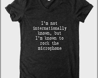 It Takes Two I'm Not Internationally Known but I'm Known to Rock the Microphone American Apparel tee tshirt shirt screenprint ladies scoop