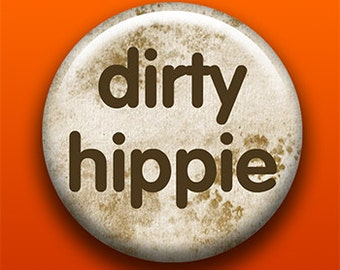 Dirty Hippie - Button / Magnet / Bottle Opener / Pocket Mirror / Keychain - Sick On Sin